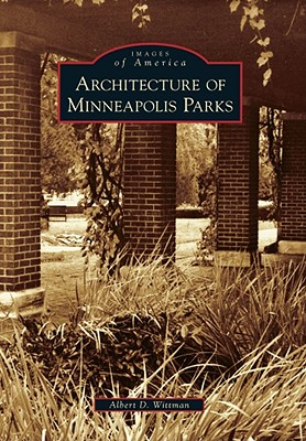 Architecture of Minneapolis Parks By Wittman, Albert D.