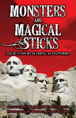 Monsters and Magical Sticks or There's No Such Thing As Hypnosis By Heller, Steven